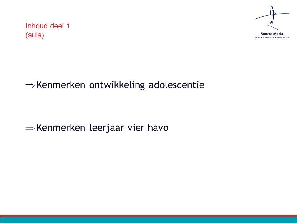 Inhoud deel 1 (aula)  Kenmerken ontwikkeling adolescentie  Kenmerken leerjaar vier havo
