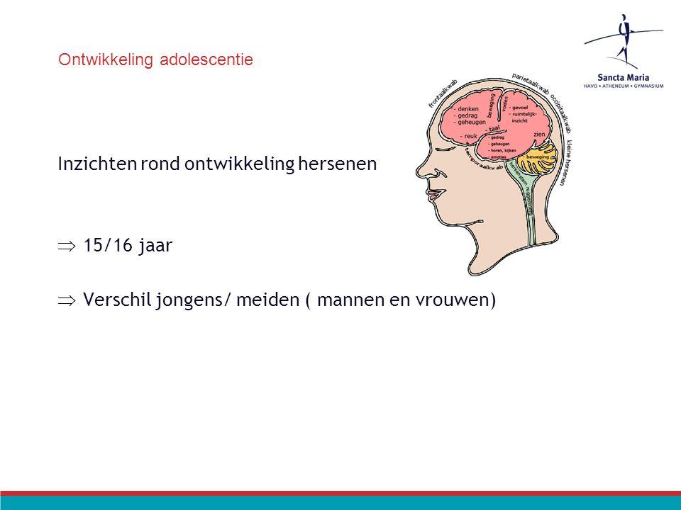Ontwikkeling adolescentie Inzichten rond ontwikkeling hersenen  15/16 jaar  Verschil jongens/ meiden ( mannen en vrouwen)