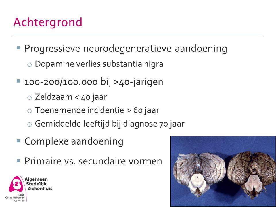 Achtergrond  Progressieve neurodegeneratieve aandoening o Dopamine verlies substantia nigra  100-200/100.000 bij >40-jarigen o Zeldzaam < 40 jaar o