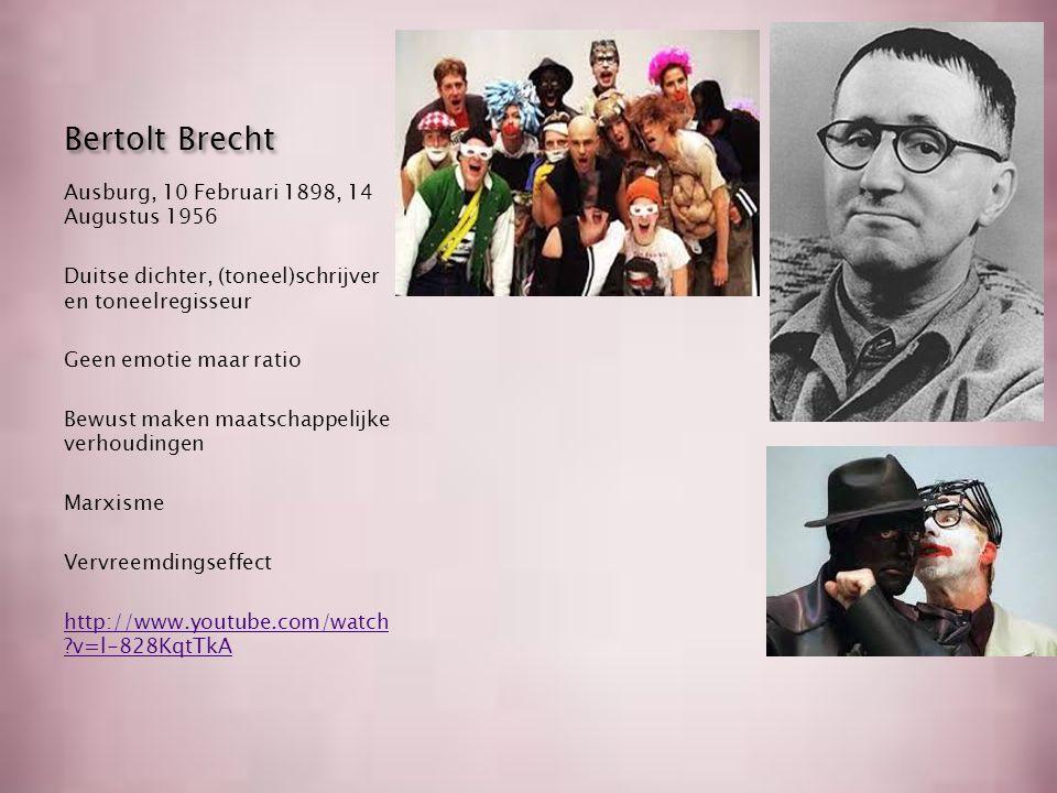 Bertolt Brecht Ausburg, 10 Februari 1898, 14 Augustus 1956 Duitse dichter, (toneel)schrijver en toneelregisseur Geen emotie maar ratio Bewust maken maatschappelijke verhoudingen Marxisme Vervreemdingseffect http://www.youtube.com/watch v=l-828KqtTkA Bertolt Brecht