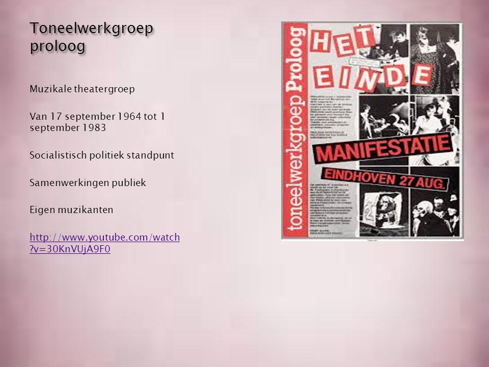 Toneelwerkgroep proloog Muzikale theatergroep Van 17 september 1964 tot 1 september 1983 Socialistisch politiek standpunt Samenwerkingen publiek Eigen muzikanten http://www.youtube.com/watch v=30KnVUjA9F0