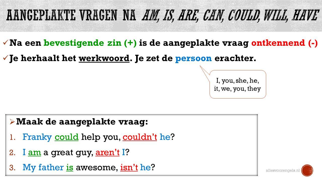 Na een bevestigende zin (+) is de aangeplakte vraag ontkennend (-) Je herhaalt het werkwoord.