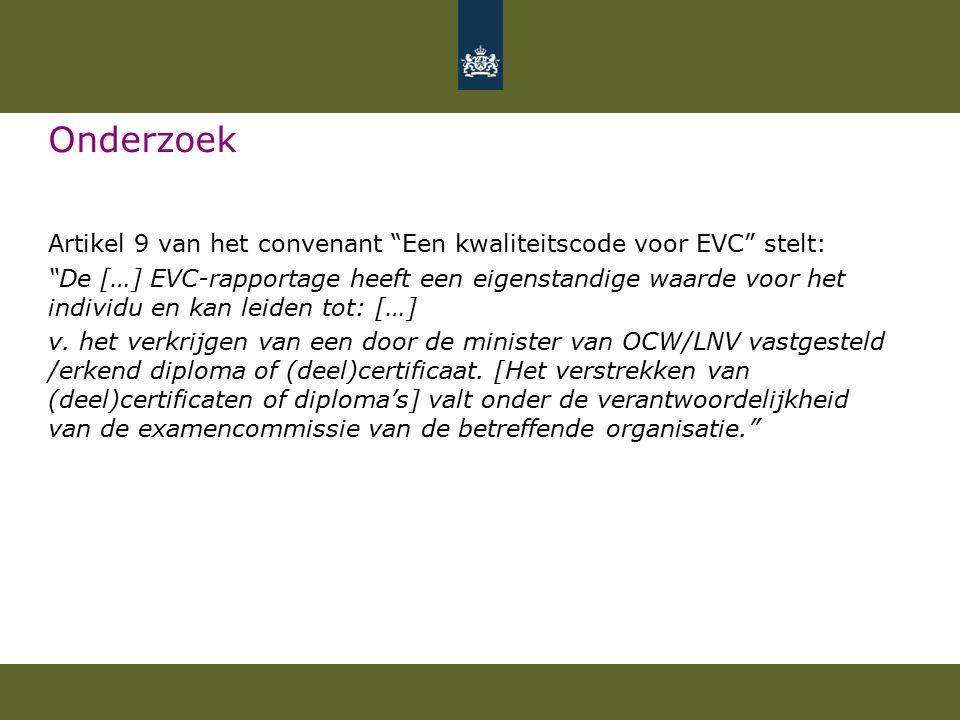 Onderzoek Artikel 9 van het convenant Een kwaliteitscode voor EVC stelt: De […] EVC-rapportage heeft een eigenstandige waarde voor het individu en kan leiden tot: […] v.