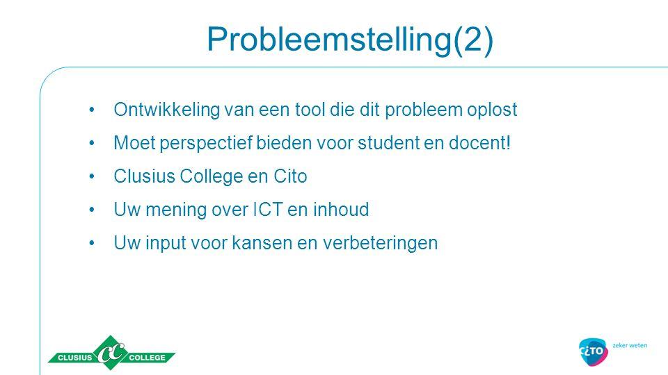 Probleemstelling(2) Ontwikkeling van een tool die dit probleem oplost Moet perspectief bieden voor student en docent! Clusius College en Cito Uw menin
