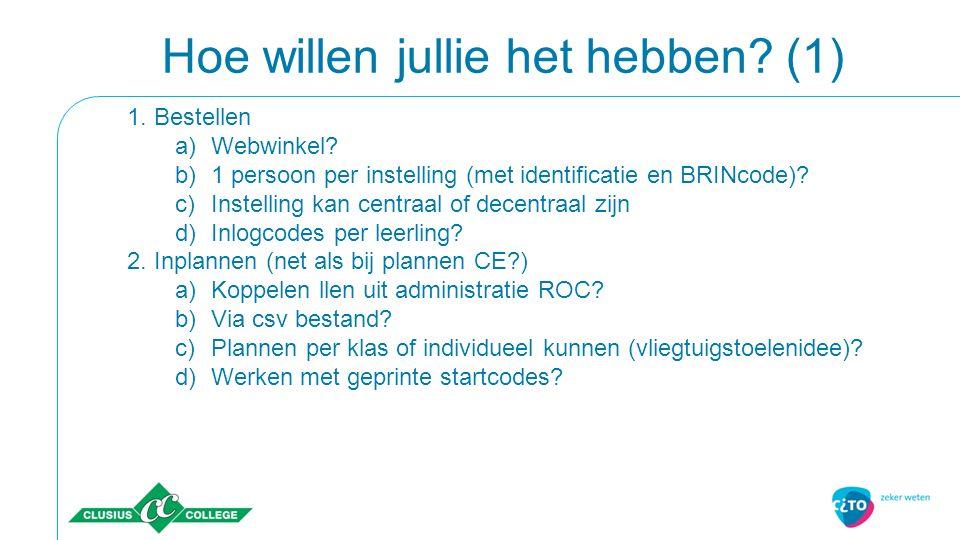 Hoe willen jullie het hebben? (1) 1. Bestellen a)Webwinkel? b)1 persoon per instelling (met identificatie en BRINcode)? c)Instelling kan centraal of d
