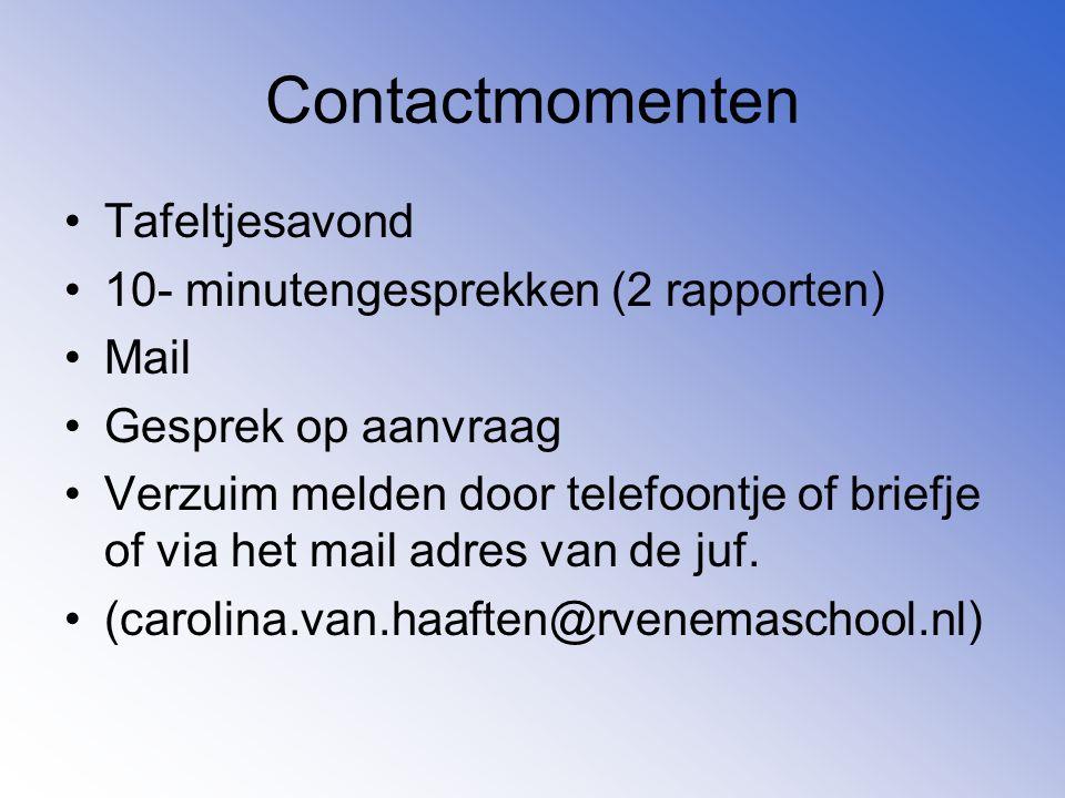 Contactmomenten Tafeltjesavond 10- minutengesprekken (2 rapporten) Mail Gesprek op aanvraag Verzuim melden door telefoontje of briefje of via het mail adres van de juf.