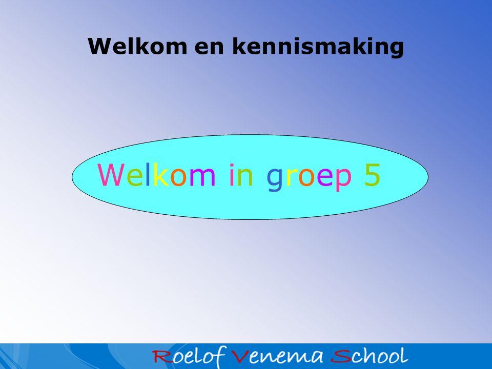 Welkom en kennismaking Welkom in groep 5Welkom in groep 5