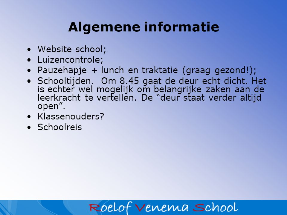 Algemene informatie Website school; Luizencontrole; Pauzehapje + lunch en traktatie (graag gezond!); Schooltijden.