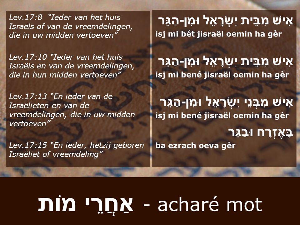 """Lev.17:8 """"Ieder van het huis Israëls of van de vreemdelingen, die in uw midden vertoeven"""" Lev.17:10 """"Ieder van het huis Israëls en van de vreemdelinge"""
