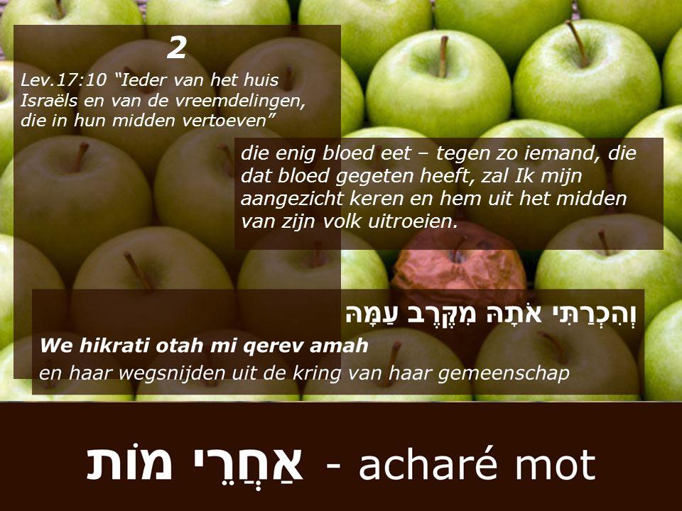 """2 Lev.17:10 """"Ieder van het huis Israëls en van de vreemdelingen, die in hun midden vertoeven"""" die enig bloed eet – tegen zo iemand, die dat bloed gege"""