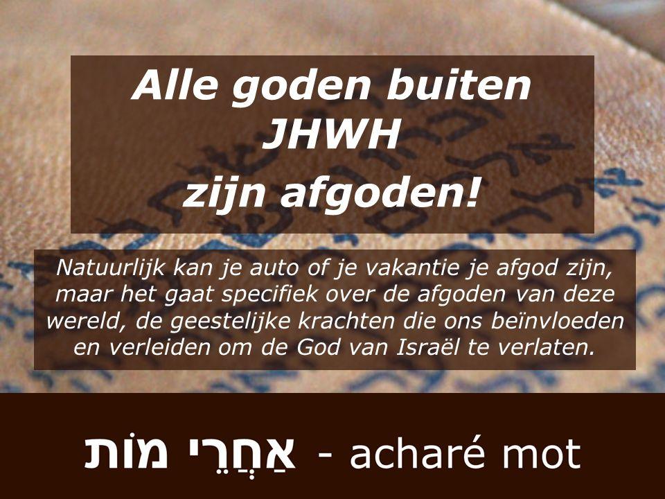 Alle goden buiten JHWH zijn afgoden! Natuurlijk kan je auto of je vakantie je afgod zijn, maar het gaat specifiek over de afgoden van deze wereld, de