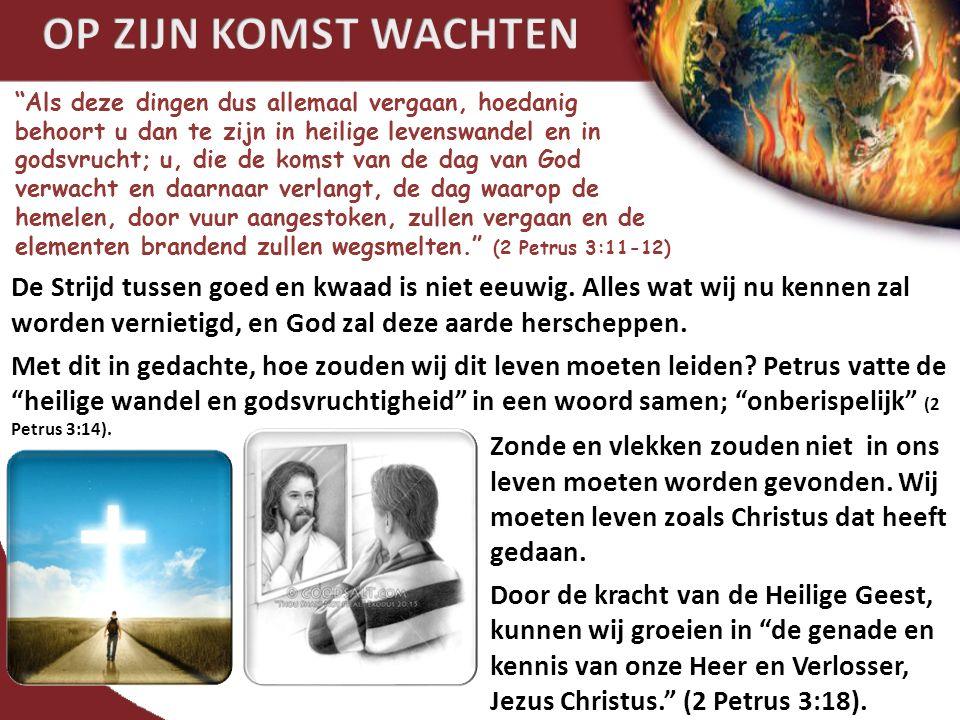 Als deze dingen dus allemaal vergaan, hoedanig behoort u dan te zijn in heilige levenswandel en in godsvrucht; u, die de komst van de dag van God verwacht en daarnaar verlangt, de dag waarop de hemelen, door vuur aangestoken, zullen vergaan en de elementen brandend zullen wegsmelten. (2 Petrus 3:11-12) De Strijd tussen goed en kwaad is niet eeuwig.