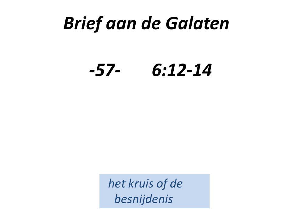 Brief aan de Galaten -57- 6:12-14 het kruis of de besnijdenis