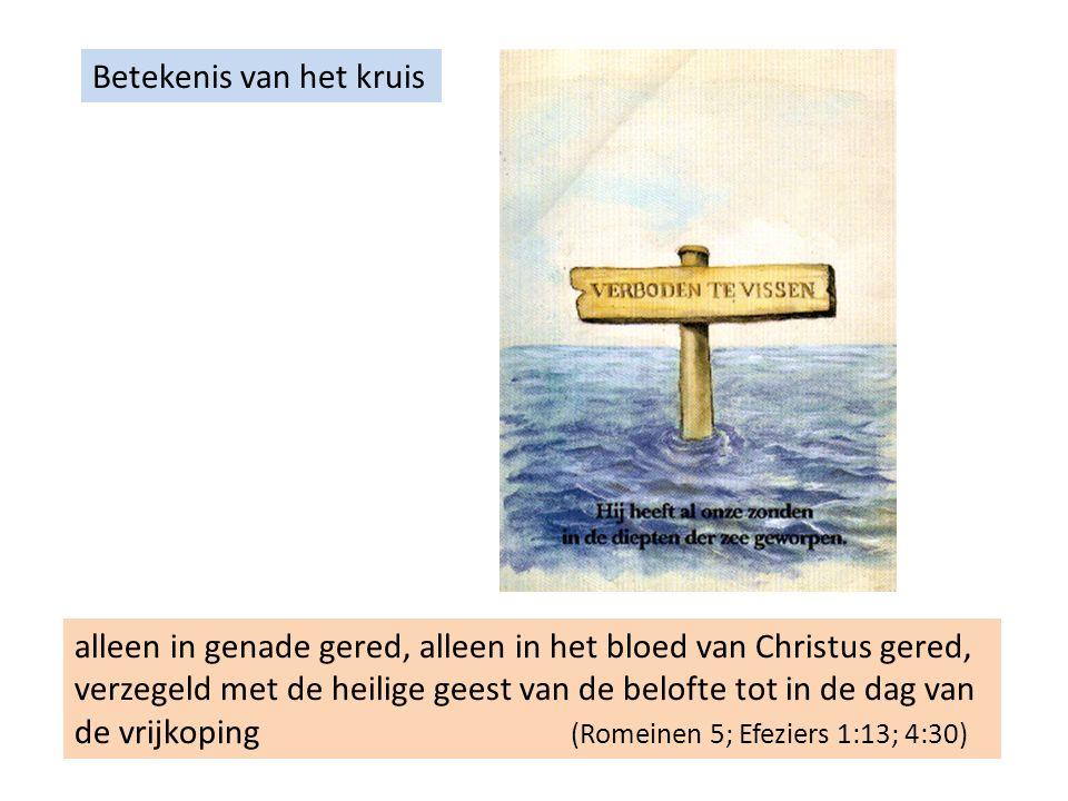 Betekenis van het kruis alleen in genade gered, alleen in het bloed van Christus gered, verzegeld met de heilige geest van de belofte tot in de dag van de vrijkoping (Romeinen 5; Efeziers 1:13; 4:30)