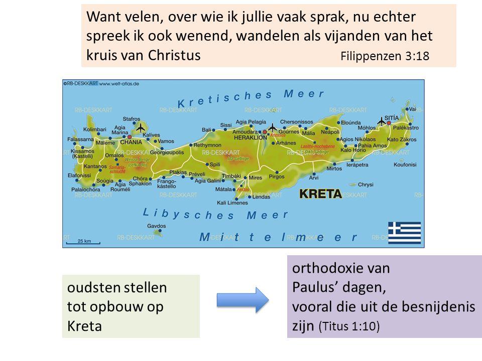 Want velen, over wie ik jullie vaak sprak, nu echter spreek ik ook wenend, wandelen als vijanden van het kruis van Christus Filippenzen 3:18 orthodoxie van Paulus' dagen, vooral die uit de besnijdenis zijn (Titus 1:10) oudsten stellen tot opbouw op Kreta