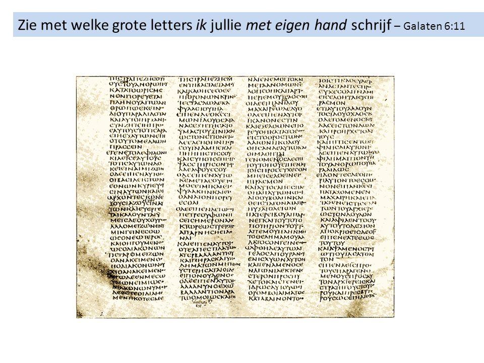 Zie met welke grote letters ik jullie met eigen hand schrijf – Galaten 6:11