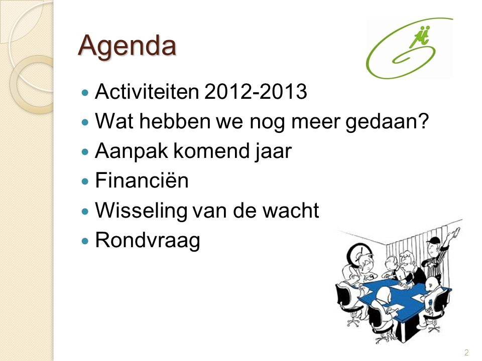 2 Agenda Activiteiten 2012-2013 Wat hebben we nog meer gedaan? Aanpak komend jaar Financiën Wisseling van de wacht Rondvraag