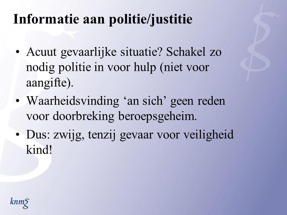 Informatie aan politie/justitie Acuut gevaarlijke situatie.