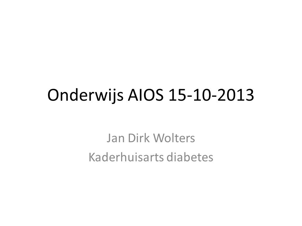 Onderwijs AIOS 15-10-2013 Jan Dirk Wolters Kaderhuisarts diabetes