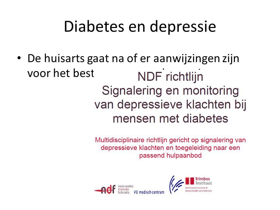 Diabetes en depressie De huisarts gaat na of er aanwijzingen zijn voor het bestaan van een depressie