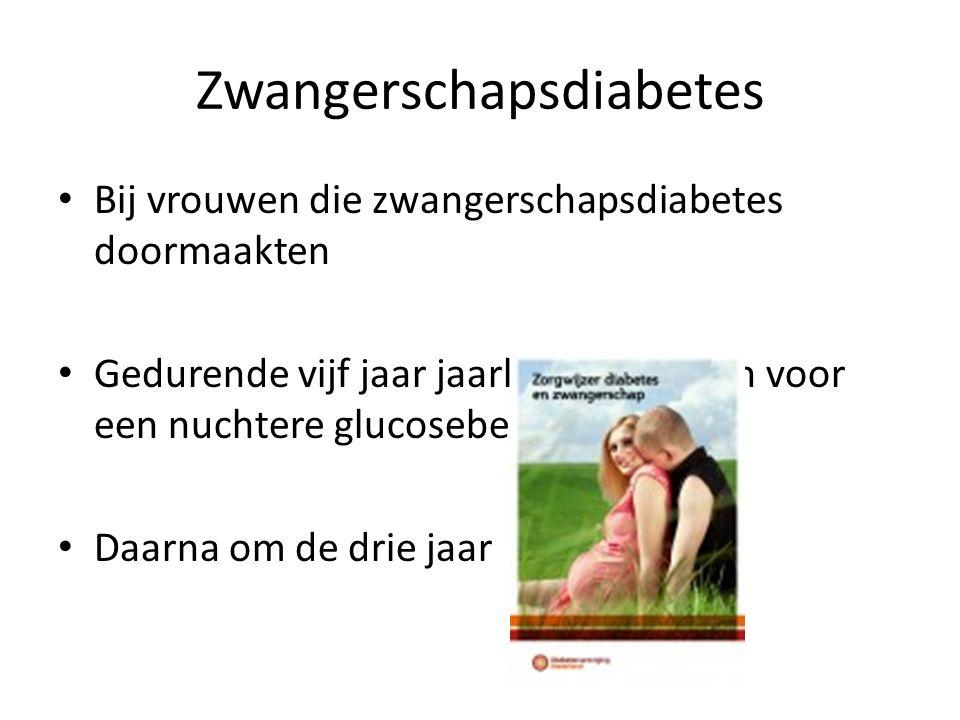 Zwangerschapsdiabetes Bij vrouwen die zwangerschapsdiabetes doormaakten Gedurende vijf jaar jaarlijks op roepen voor een nuchtere glucosebepaling Daar