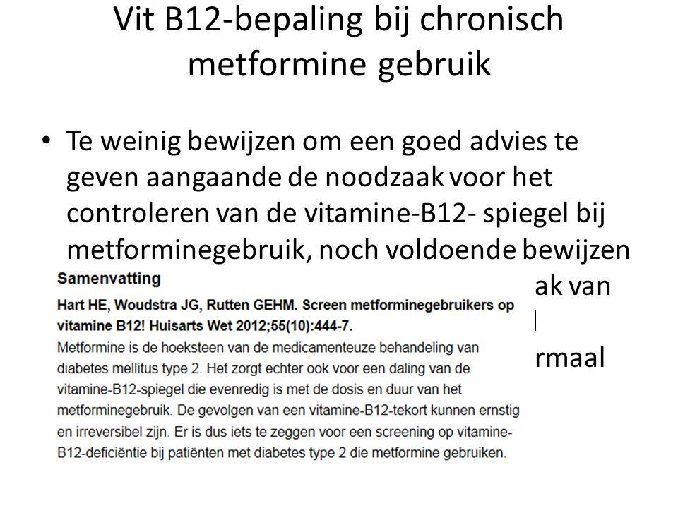 Vit B12-bepaling bij chronisch metformine gebruik Te weinig bewijzen om een goed advies te geven aangaande de noodzaak voor het controleren van de vit