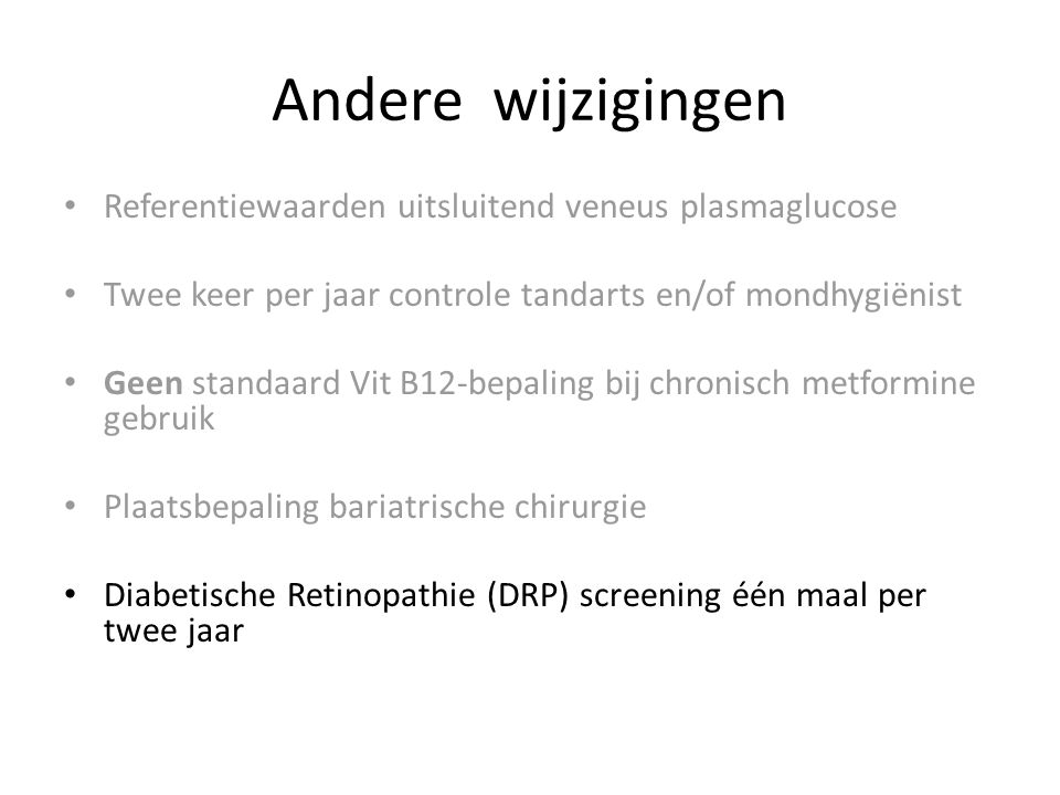 Andere wijzigingen Referentiewaarden uitsluitend veneus plasmaglucose Twee keer per jaar controle tandarts en/of mondhygiënist Geen standaard Vit B12-