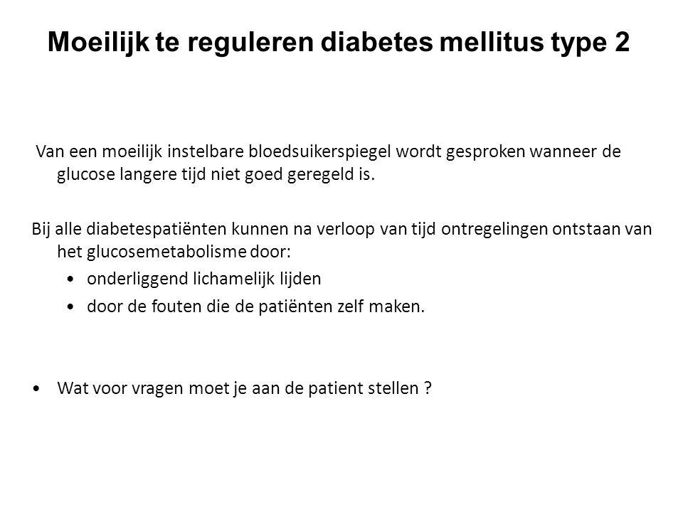 Moeilijk te reguleren diabetes mellitus type 2 Van een moeilijk instelbare bloedsuikerspiegel wordt gesproken wanneer de glucose langere tijd niet goe