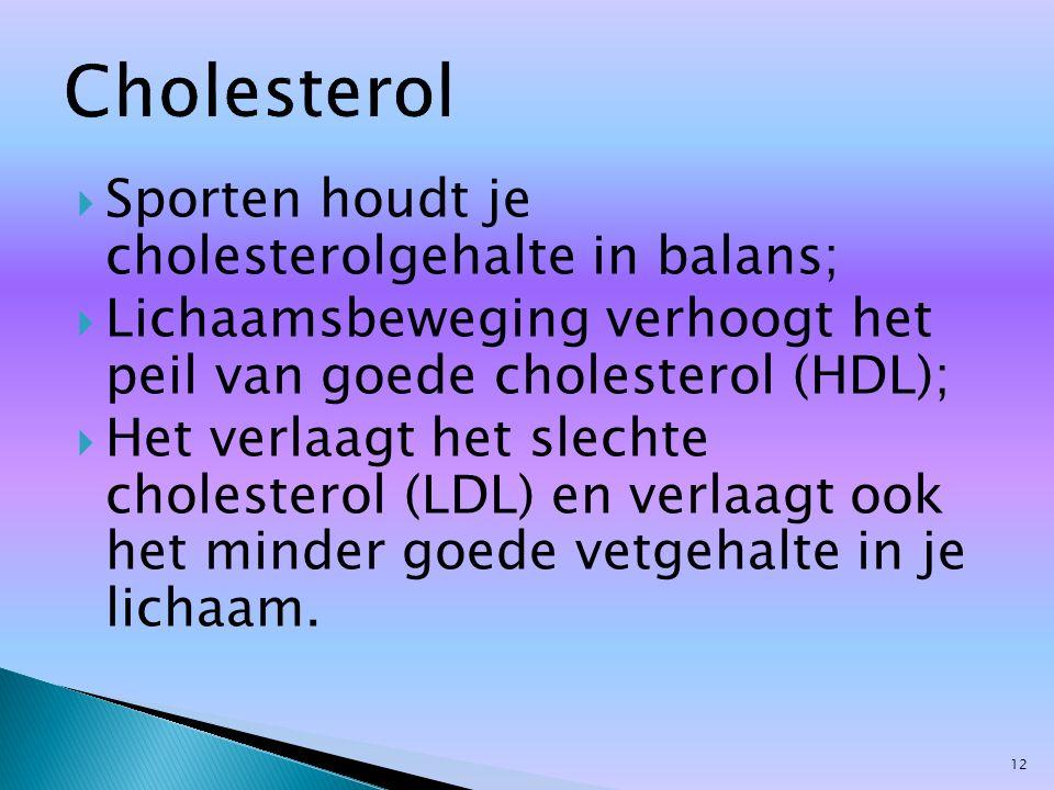  Sporten houdt je cholesterolgehalte in balans;  Lichaamsbeweging verhoogt het peil van goede cholesterol (HDL);  Het verlaagt het slechte choleste