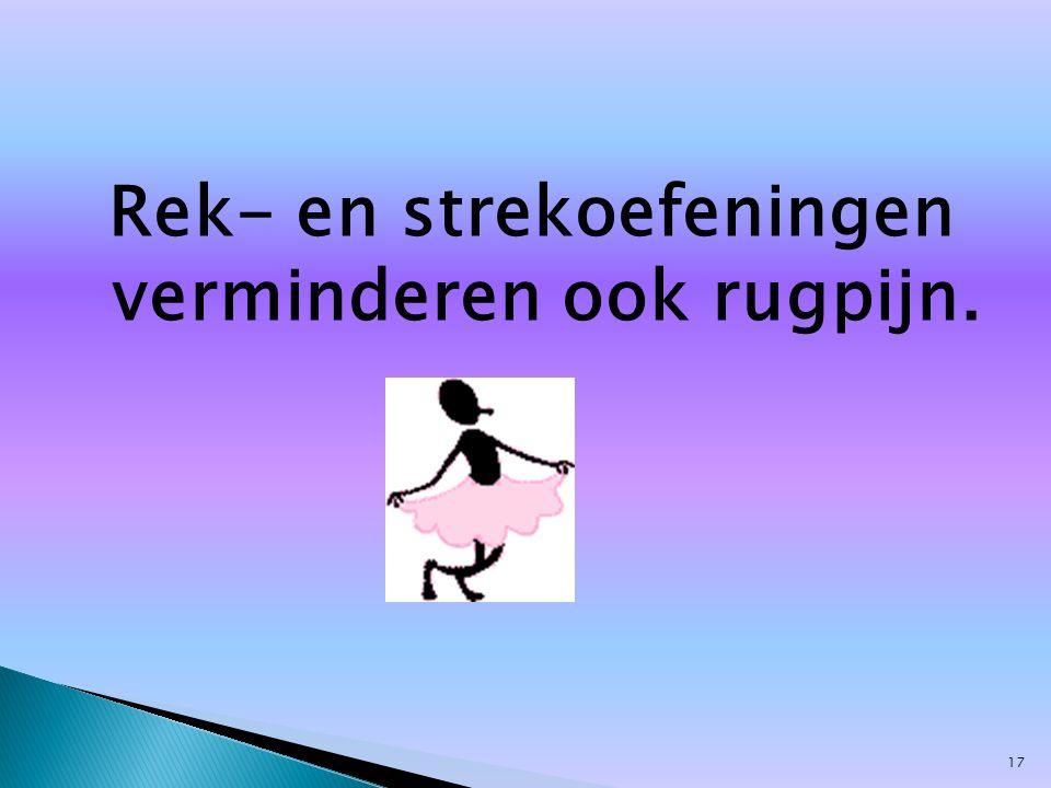 Rek- en strekoefeningen verminderen ook rugpijn. 17