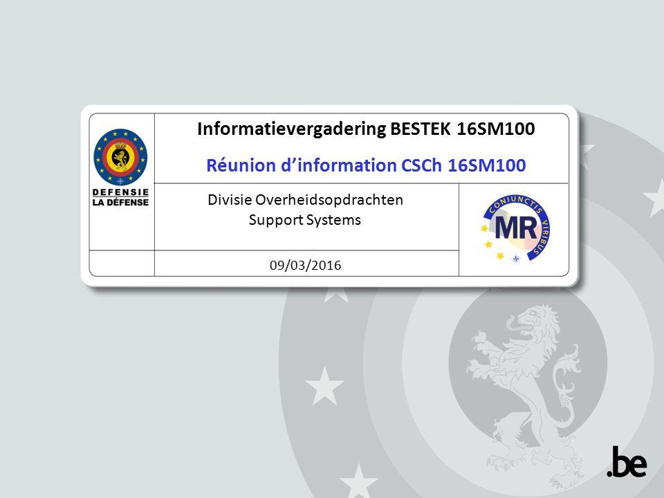 Informatievergadering BESTEK 16SM100 Réunion d'information CSCh 16SM100 Divisie Overheidsopdrachten Support Systems 09/03/2016