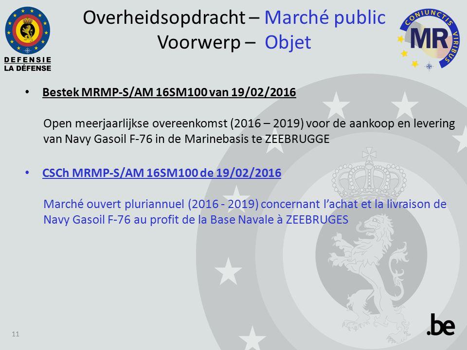 Overheidsopdracht – Marché public Voorwerp – Objet Bestek MRMP-S/AM 16SM100 van 19/02/2016 Open meerjaarlijkse overeenkomst (2016 – 2019) voor de aankoop en levering van Navy Gasoil F-76 in de Marinebasis te ZEEBRUGGE CSCh MRMP-S/AM 16SM100 de 19/02/2016 Marché ouvert pluriannuel (2016 - 2019) concernant l'achat et la livraison de Navy Gasoil F-76 au profit de la Base Navale à ZEEBRUGES 11