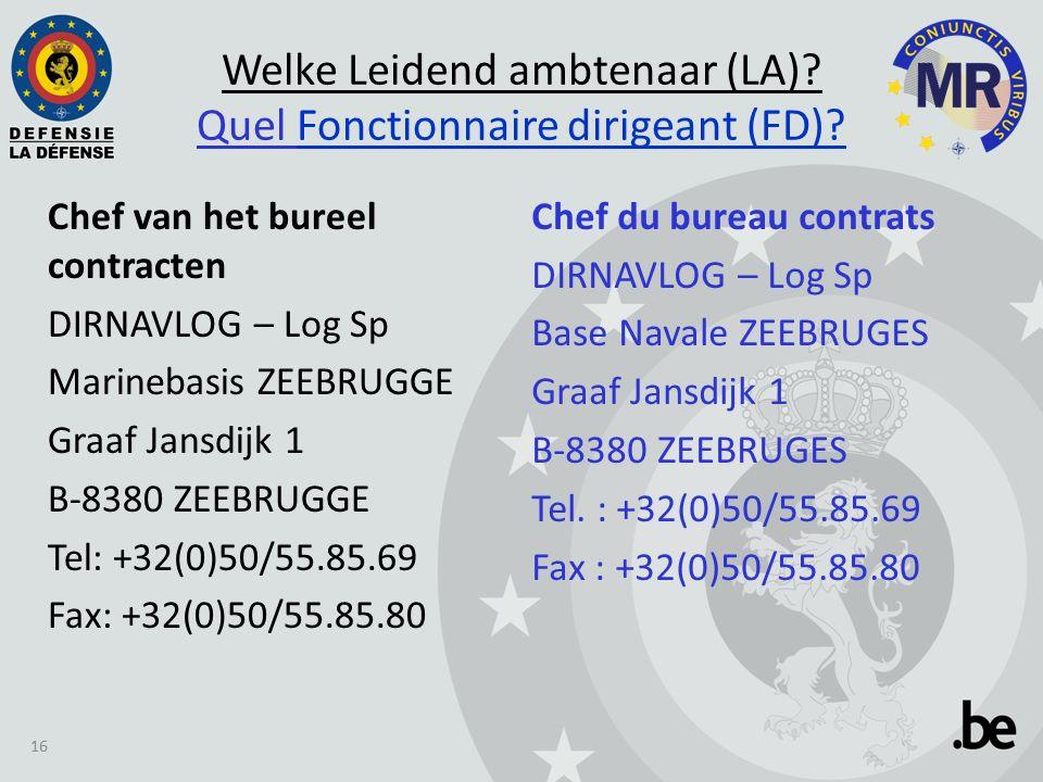 Chef van het bureel contracten DIRNAVLOG – Log Sp Marinebasis ZEEBRUGGE Graaf Jansdijk 1 B-8380 ZEEBRUGGE Tel: +32(0)50/55.85.69 Fax: +32(0)50/55.85.80 Welke Leidend ambtenaar (LA).