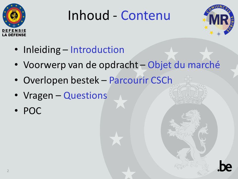 Inhoud - Contenu Inleiding – Introduction Voorwerp van de opdracht – Objet du marché Overlopen bestek – Parcourir CSCh Vragen – Questions POC 2