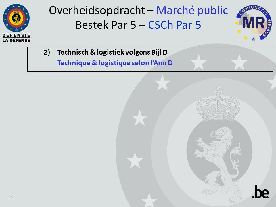 2) Technisch & logistiek volgens Bijl D Technique & logistique selon l'Ann D Overheidsopdracht – Marché public Bestek Par 5 – CSCh Par 5 12