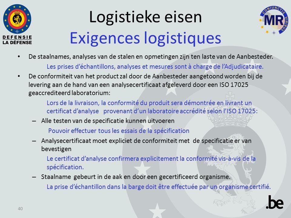 Logistieke eisen Exigences logistiques De staalnames, analyses van de stalen en opmetingen zijn ten laste van de Aanbesteder.