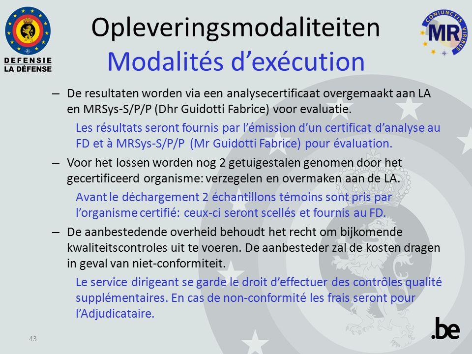 Opleveringsmodaliteiten Modalités d'exécution – De resultaten worden via een analysecertificaat overgemaakt aan LA en MRSys-S/P/P (Dhr Guidotti Fabrice) voor evaluatie.