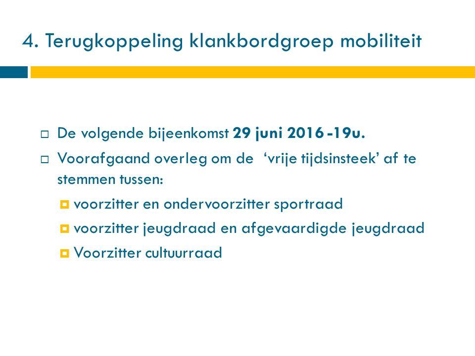 4.Terugkoppeling klankbordgroep mobiliteit  De volgende bijeenkomst 29 juni 2016 -19u.