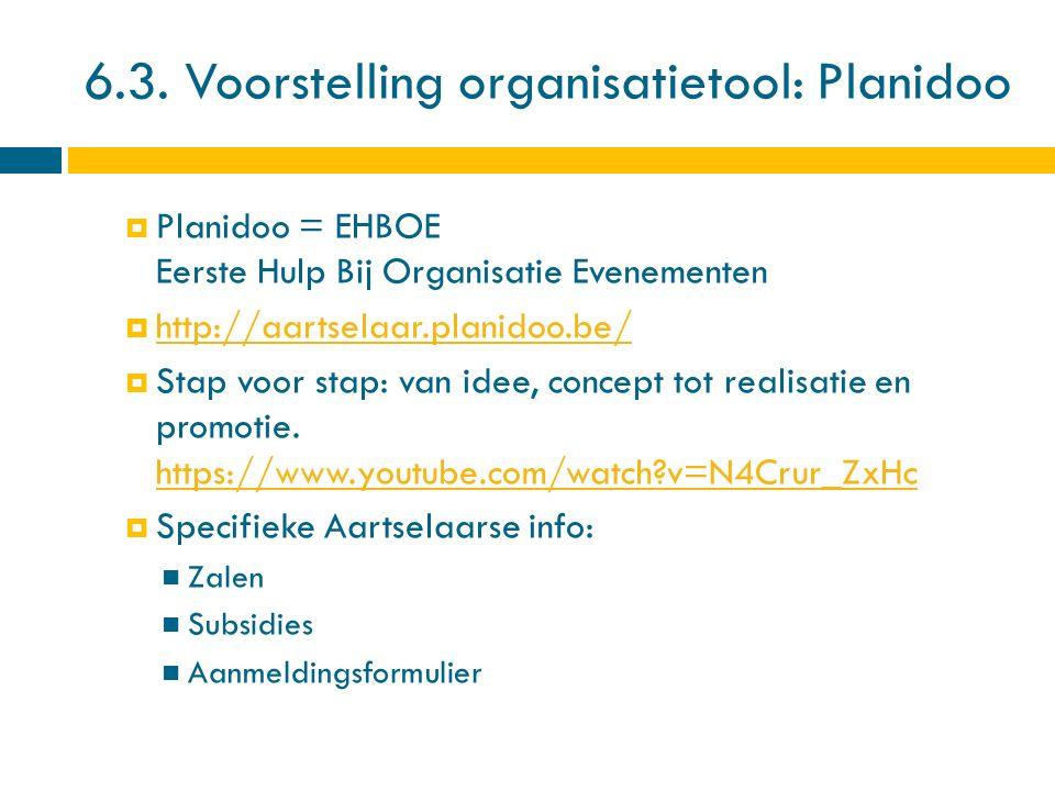 6.3. Voorstelling organisatietool: Planidoo  Planidoo = EHBOE Eerste Hulp Bij Organisatie Evenementen  http://aartselaar.planidoo.be/ http://aartsel