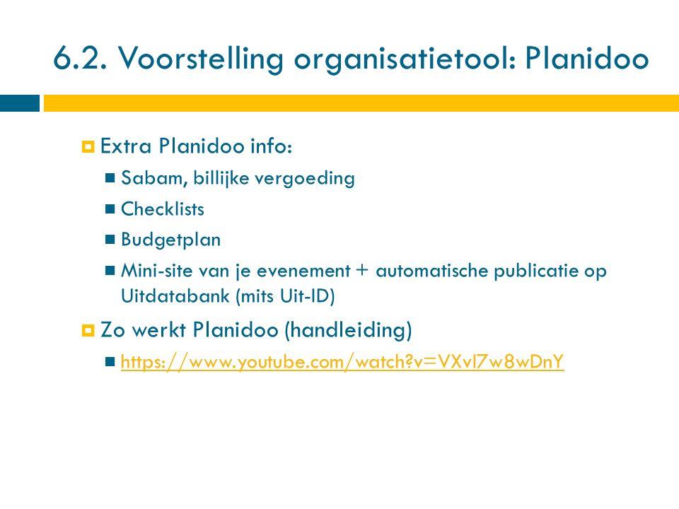 6.2. Voorstelling organisatietool: Planidoo  Extra Planidoo info: Sabam, billijke vergoeding Checklists Budgetplan Mini-site van je evenement + autom