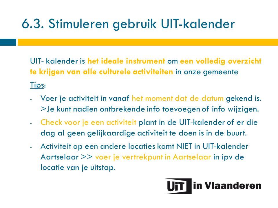 6.3. Stimuleren gebruik UIT-kalender UIT- kalender is het ideale instrument om een volledig overzicht te krijgen van alle culturele activiteiten in on