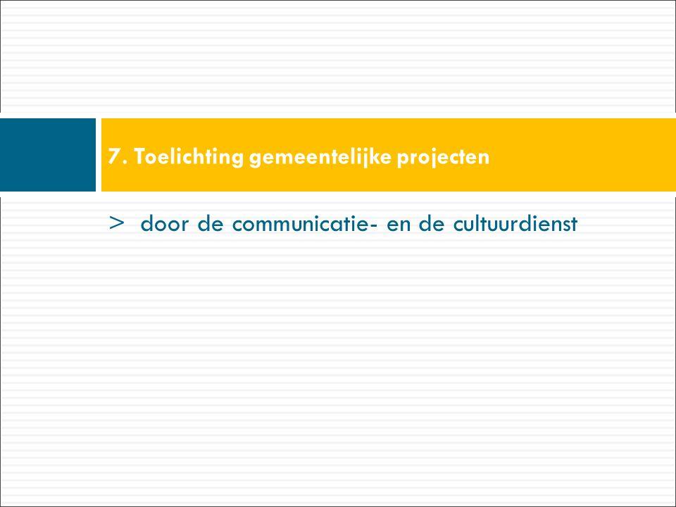> door de communicatie- en de cultuurdienst 7. Toelichting gemeentelijke projecten