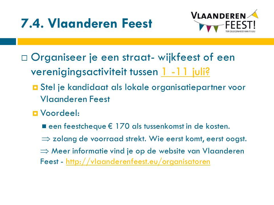 7.4. Vlaanderen Feest  Organiseer je een straat- wijkfeest of een verenigingsactiviteit tussen 1 -11 juli?  Stel je kandidaat als lokale organisatie