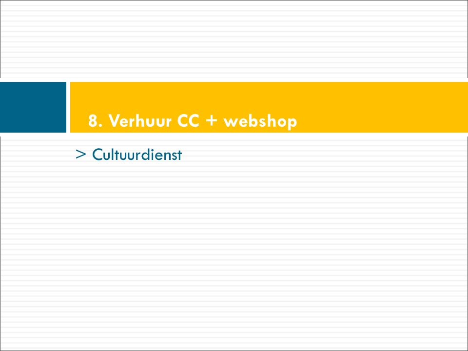 > Cultuurdienst 8. Verhuur CC + webshop