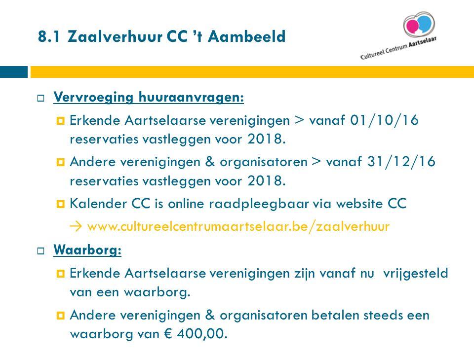 8.1 Zaalverhuur CC 't Aambeeld  Vervroeging huuraanvragen:  Erkende Aartselaarse verenigingen > vanaf 01/10/16 reservaties vastleggen voor 2018.