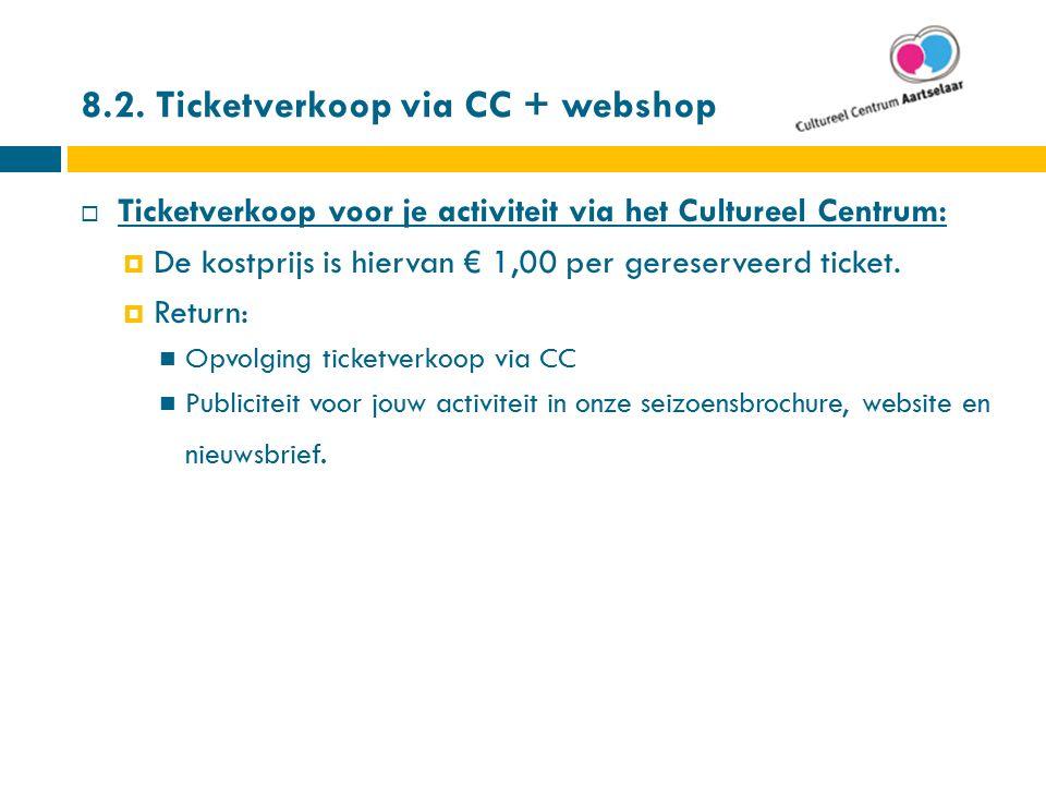 8.2. Ticketverkoop via CC + webshop  Ticketverkoop voor je activiteit via het Cultureel Centrum:  De kostprijs is hiervan € 1,00 per gereserveerd ti