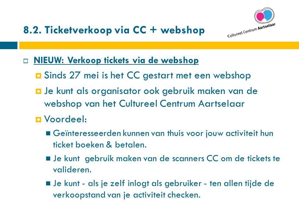 8.2. Ticketverkoop via CC + webshop  NIEUW: Verkoop tickets via de webshop  Sinds 27 mei is het CC gestart met een webshop  Je kunt als organisator