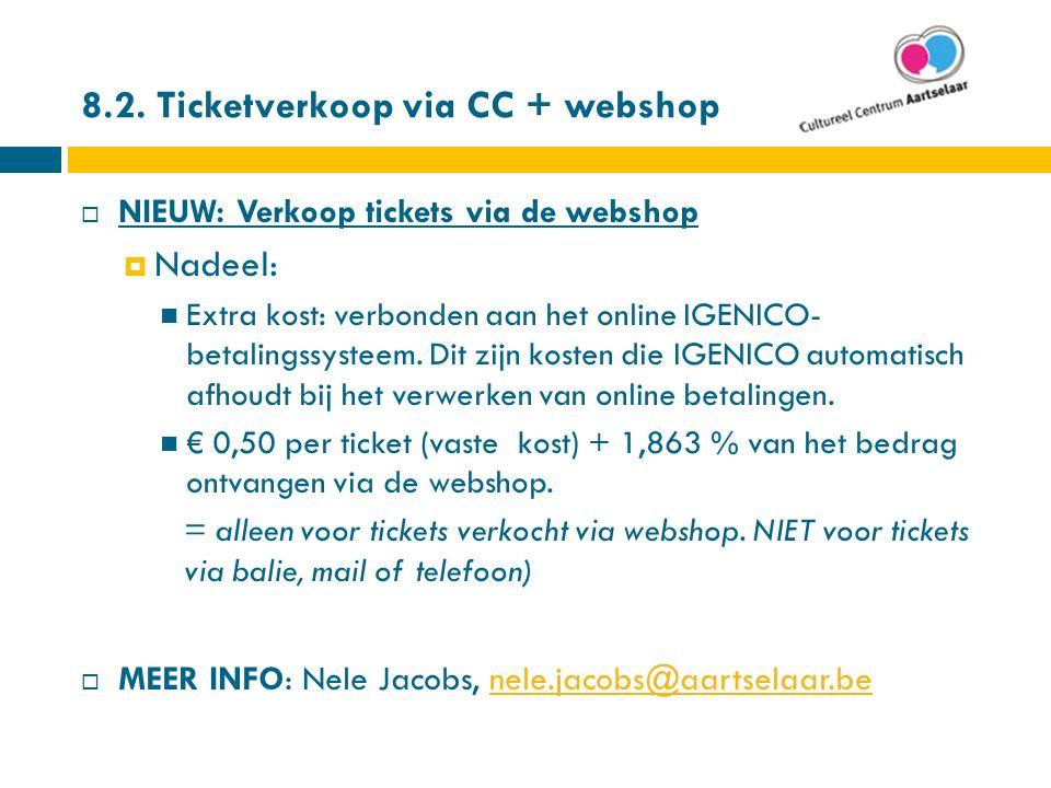 8.2. Ticketverkoop via CC + webshop  NIEUW: Verkoop tickets via de webshop  Nadeel: Extra kost: verbonden aan het online IGENICO- betalingssysteem.