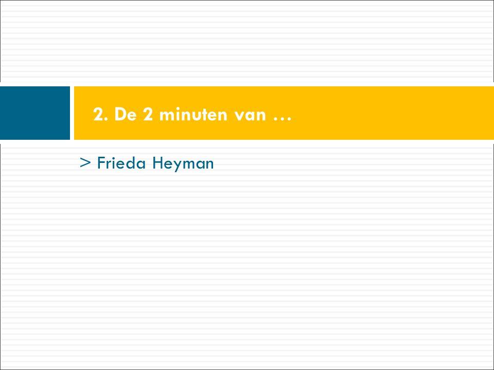 > Frieda Heyman 2. De 2 minuten van …