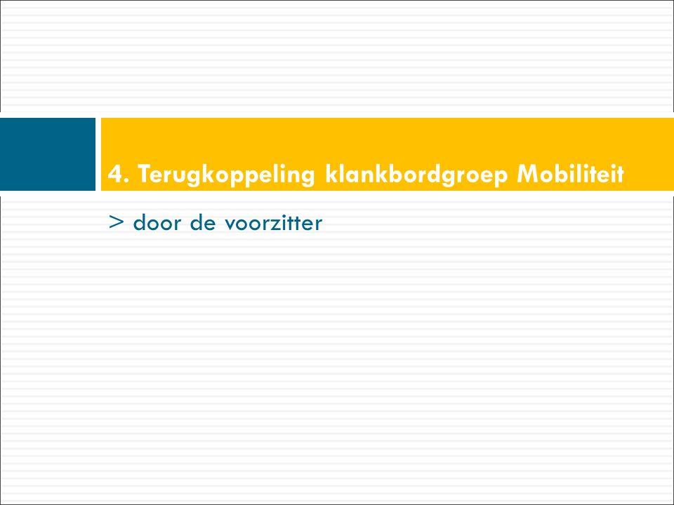 > door de voorzitter 4. Terugkoppeling klankbordgroep Mobiliteit